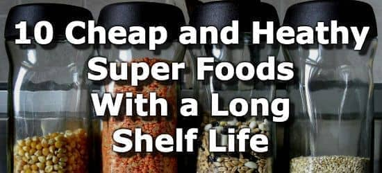 & 10 Cheap and Healthy Superfoods with a Long Shelf Life