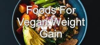 Vegan Weight Gain Foods