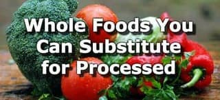 Lists of Whole Foods You Can Substitute for Processed