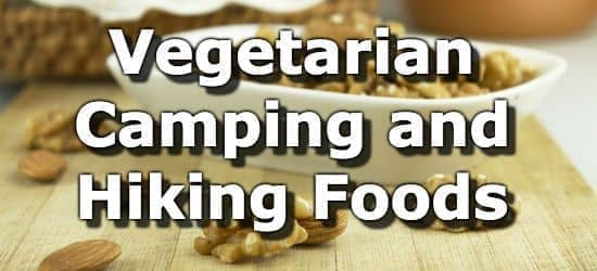 Vegan and Vegetarian Foods for Hiking and Camping